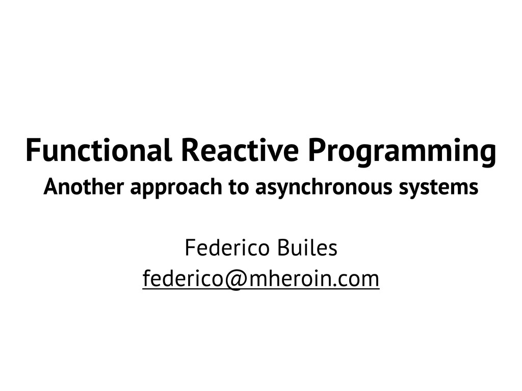 Functional Reactive Programming Another approac...