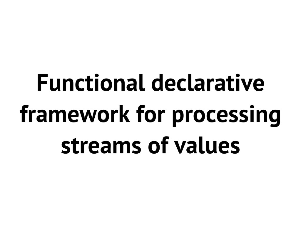 Functional declarative framework for processing...