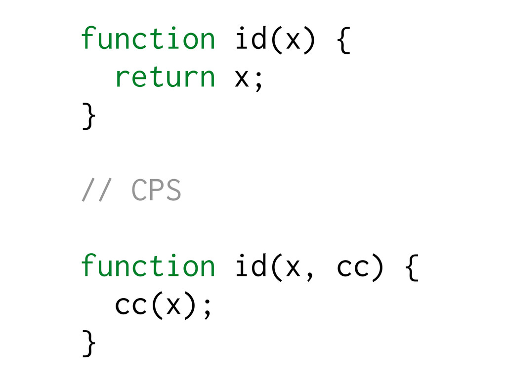 function id(x) { return x; } // CPS function id...