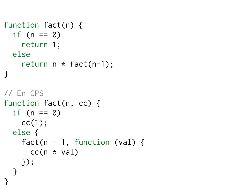 function fact(n) { if (n == 0) return 1; else r...