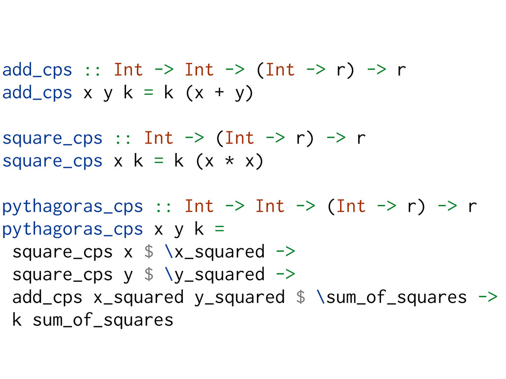 add_cps :: Int -> Int -> (Int -> r) -> r add_cp...