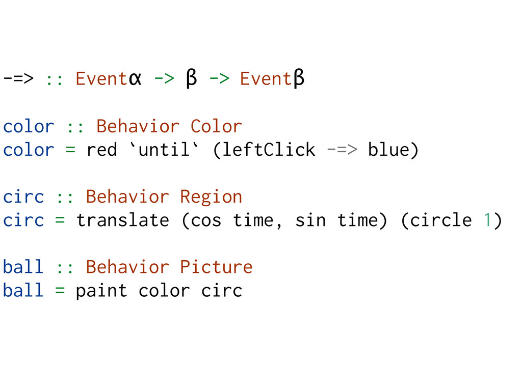 -=> :: Eventα -> β -> Eventβ color :: Behavior ...