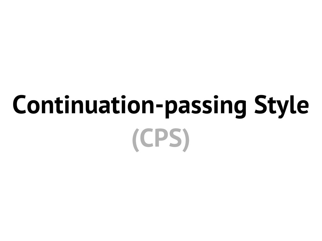 Continuation-passing Style (CPS)