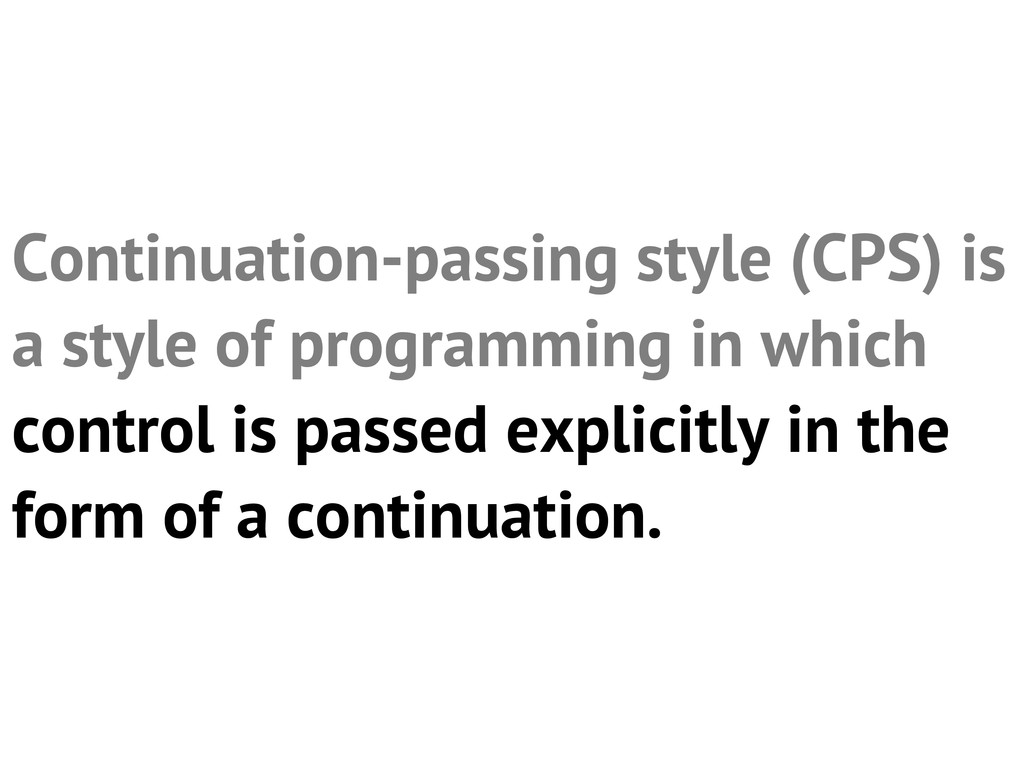 Continuation-passing style (CPS) is a style of ...