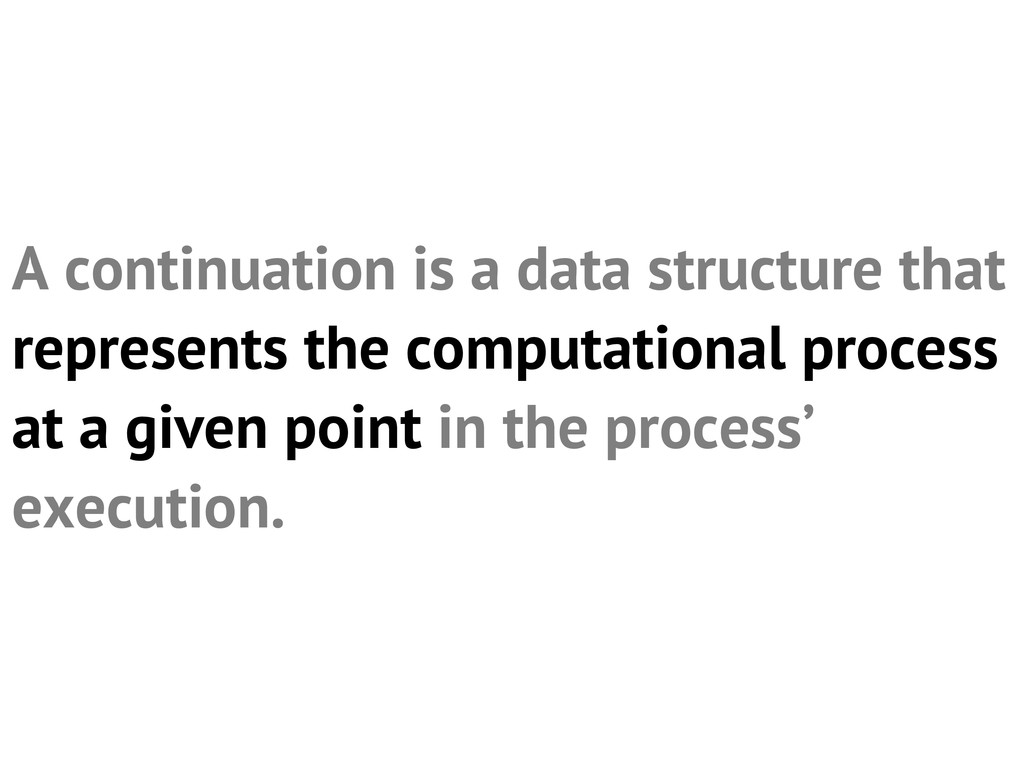 A continuation is a data structure that represe...