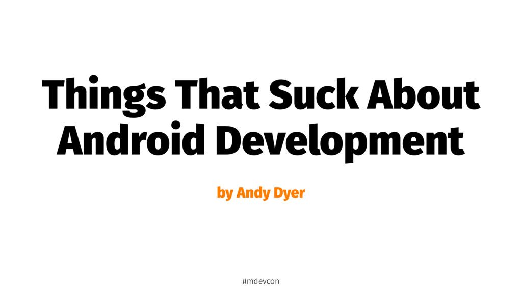 Things That Suck About Android Development by A...