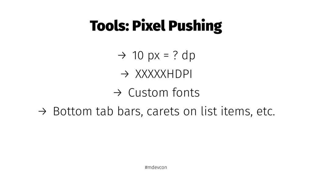 Tools: Pixel Pushing → 10 px = ? dp → XXXXXHDPI...