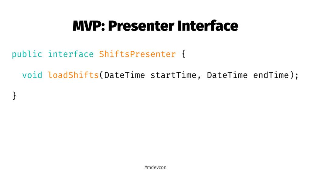 MVP: Presenter Interface public interface Shift...