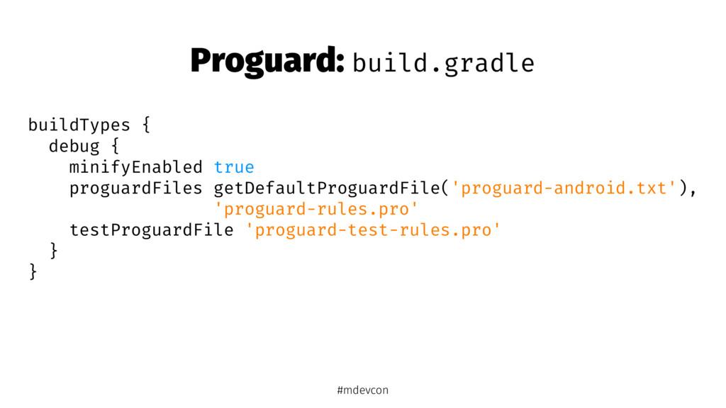 Proguard: build.gradle buildTypes { debug { min...