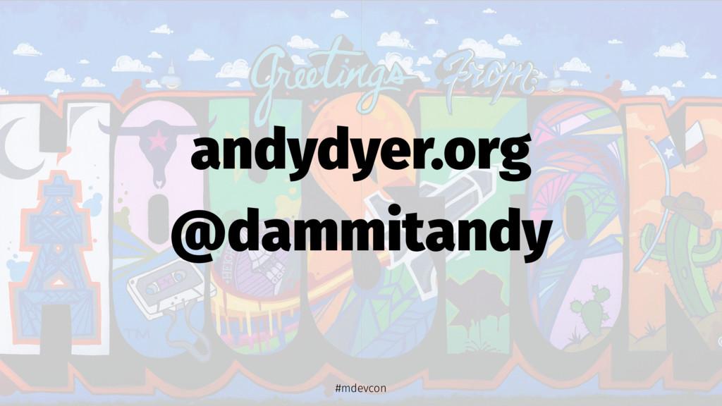 andydyer.org @dammitandy #mdevcon