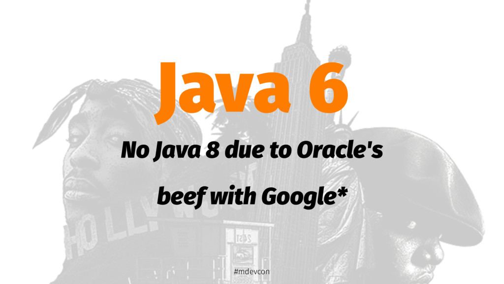Java 6 No Java 8 due to Oracle's beef with Goog...