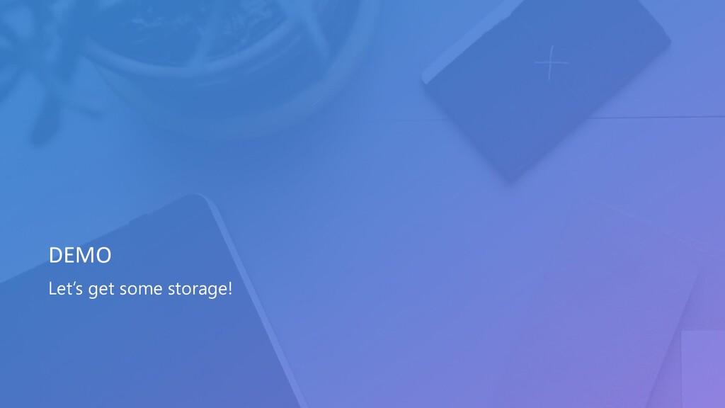 Let's get some storage! DEMO