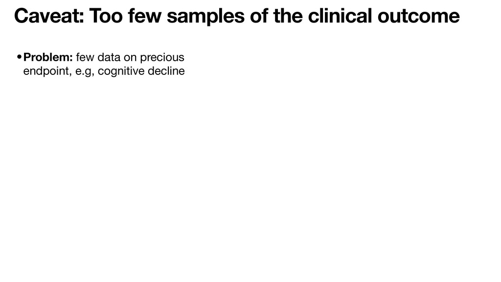 Caveat: Too few samples of the clinical outcome...