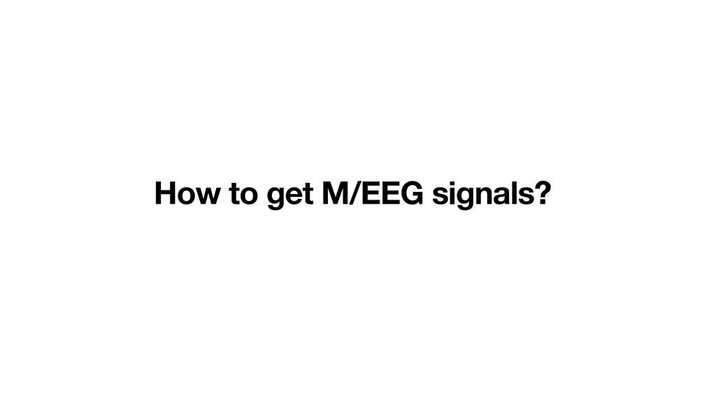 How to get M/EEG signals?
