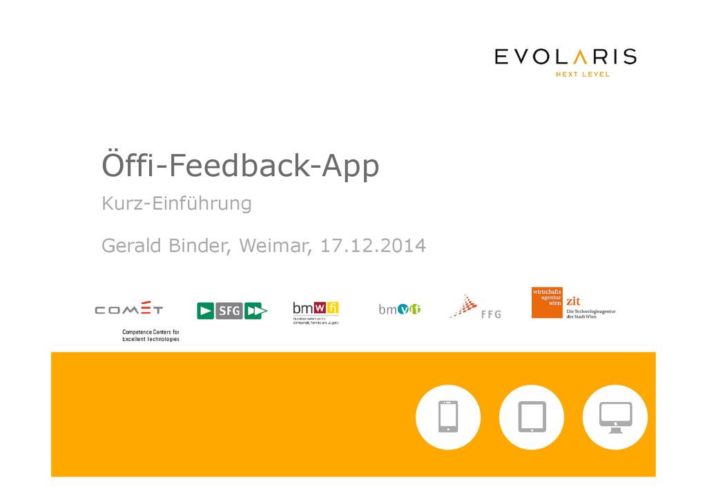 Öffi-Feedback-App Kurz-Einführung Gerald Binder...