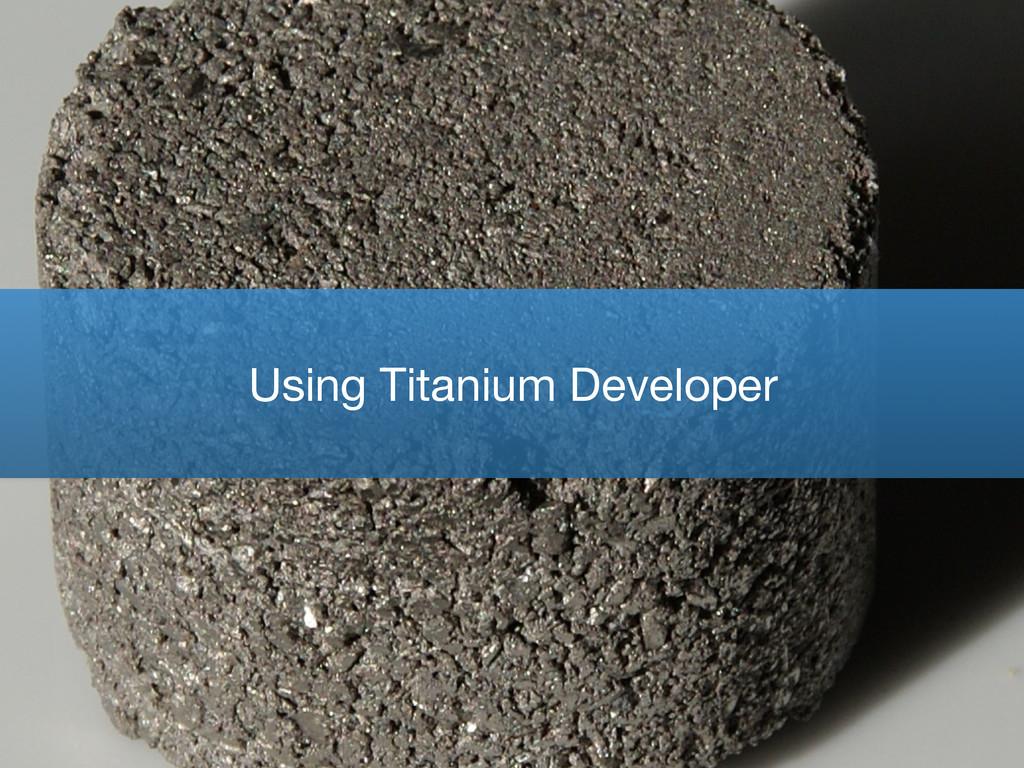 Using Titanium Developer