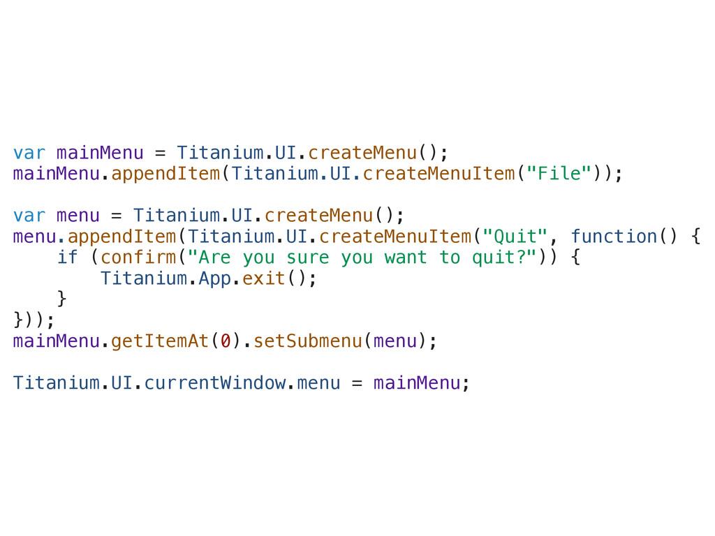 var mainMenu = Titanium.UI.createMenu(); mainMe...