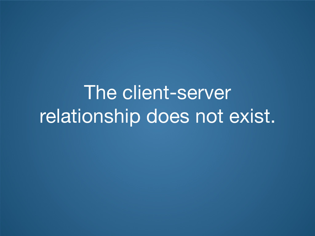 The client-server relationship does not exist.