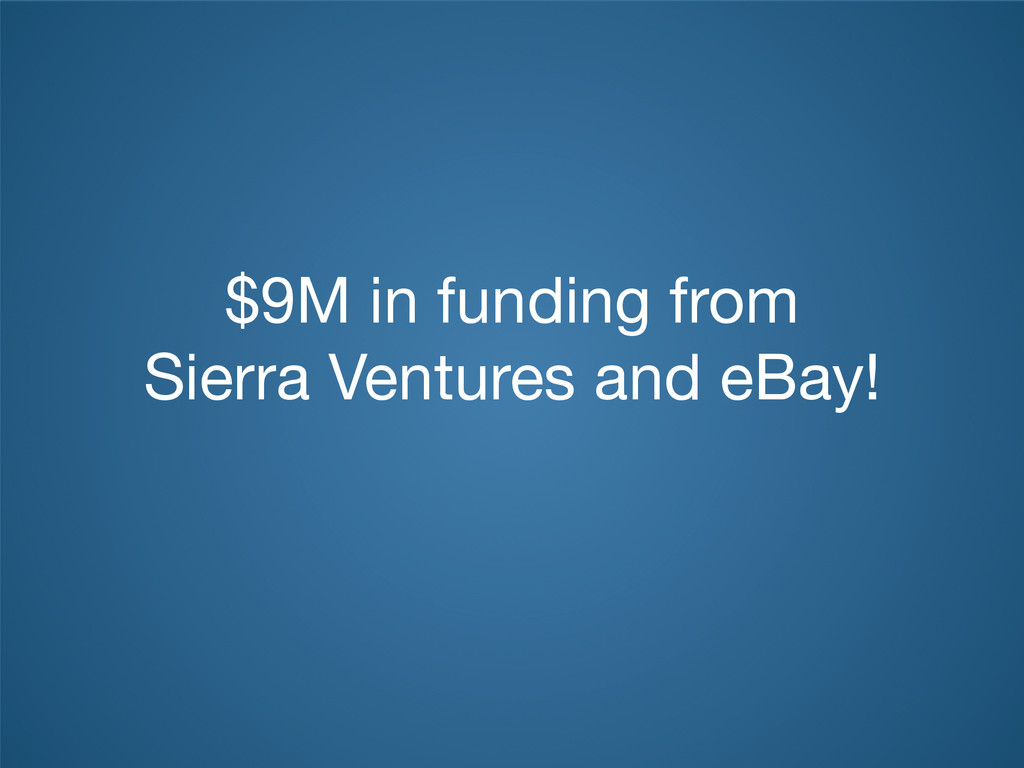 $9M in funding from Sierra Ventures and eBay!