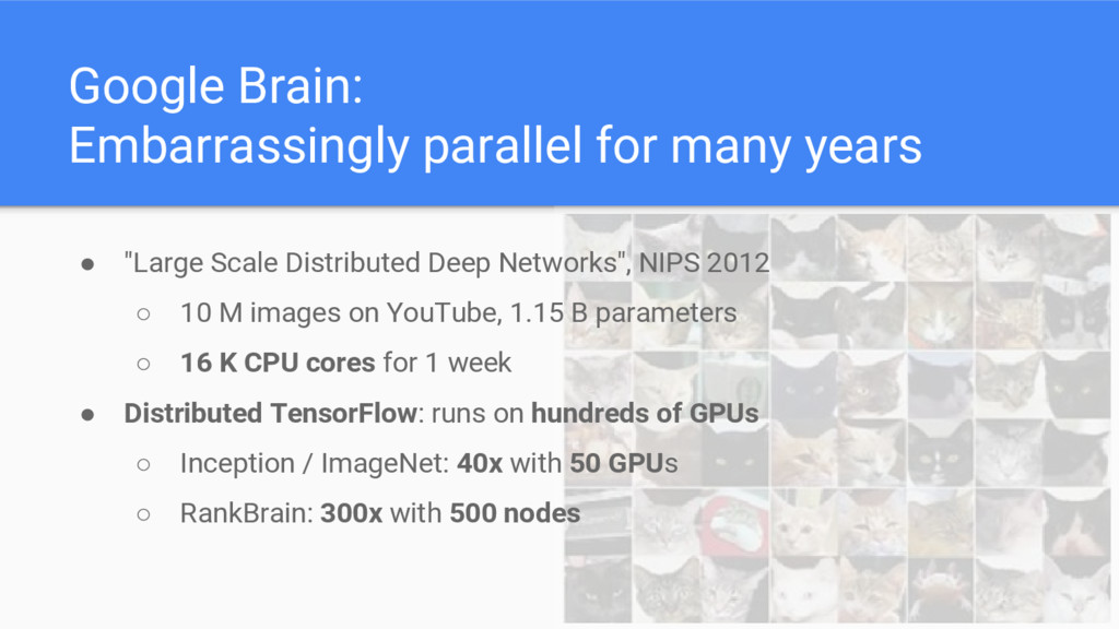 Google Brain: Embarrassingly parallel for many ...
