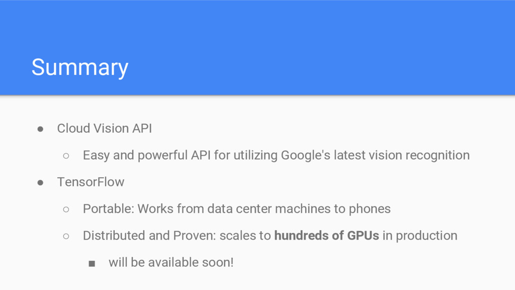 Summary ● Cloud Vision API ○ Easy and powerful ...