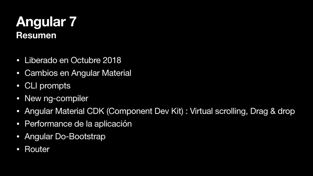 Angular 7 Resumen • Liberado en Octubre 2018  •...