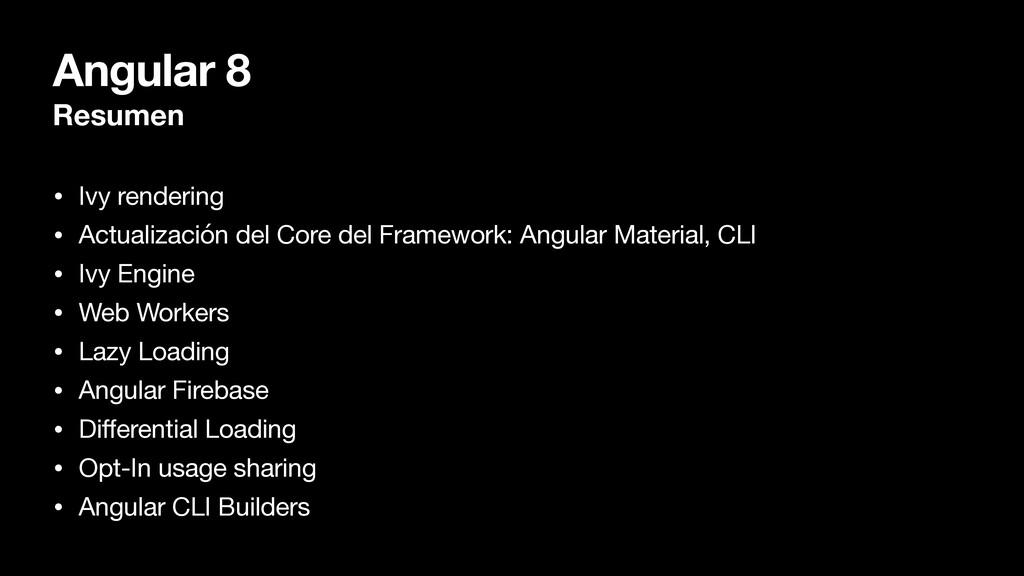 Angular 8 Resumen • Ivy rendering  • Actualizac...