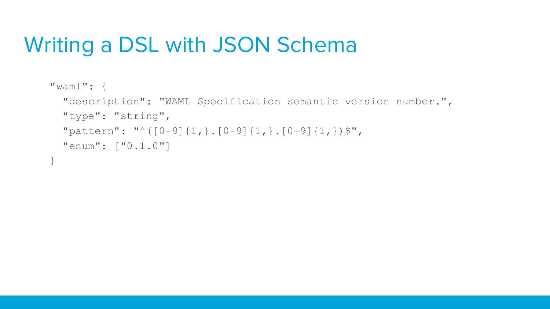 "Writing a DSL with JSON Schema ""waml"": { ""descr..."