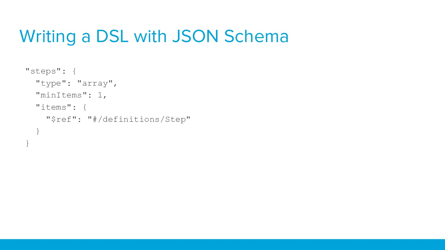 """Writing a DSL with JSON Schema """"steps"""": { """"type..."""