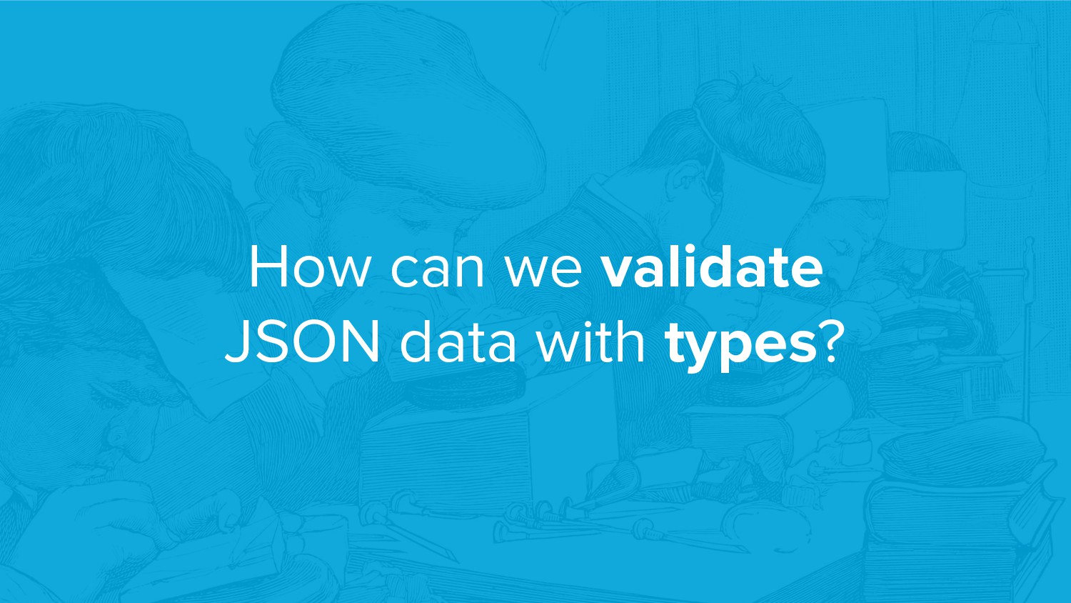 How can we validate JSON data with types?