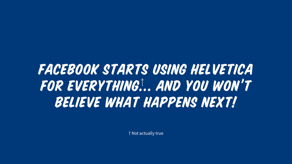 FACEBOOK STARTS USING HELVETICA FOR EVERYTHING…...
