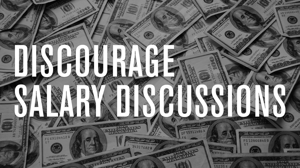 DISCOURAGE SALARY DISCUSSIONS