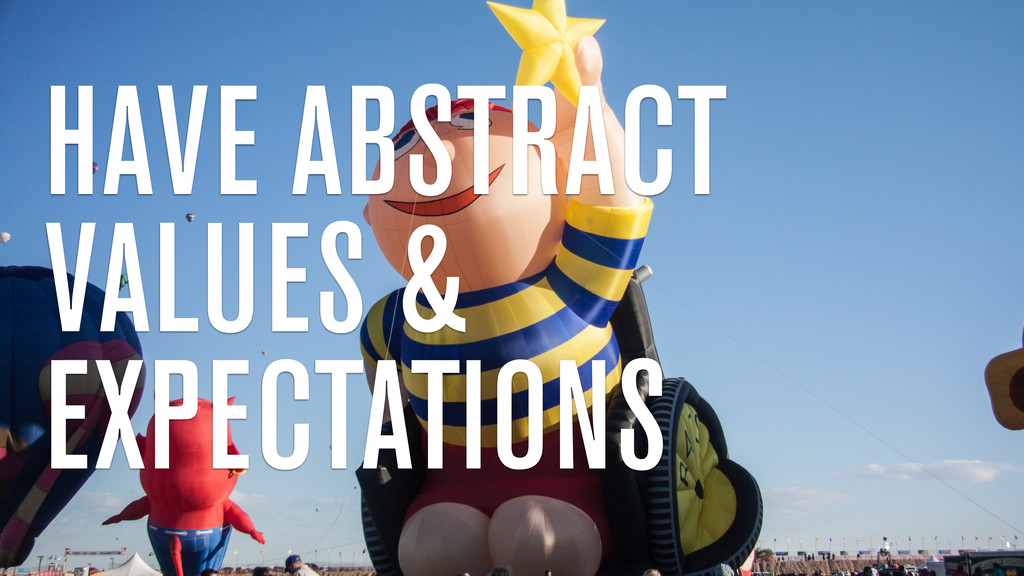 HAVE ABSTRACT VALUES & EXPECTATIONS