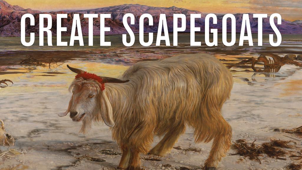 CREATE SCAPEGOATS