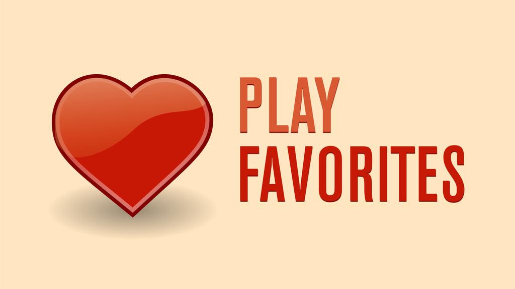 PLAY FAVORITES