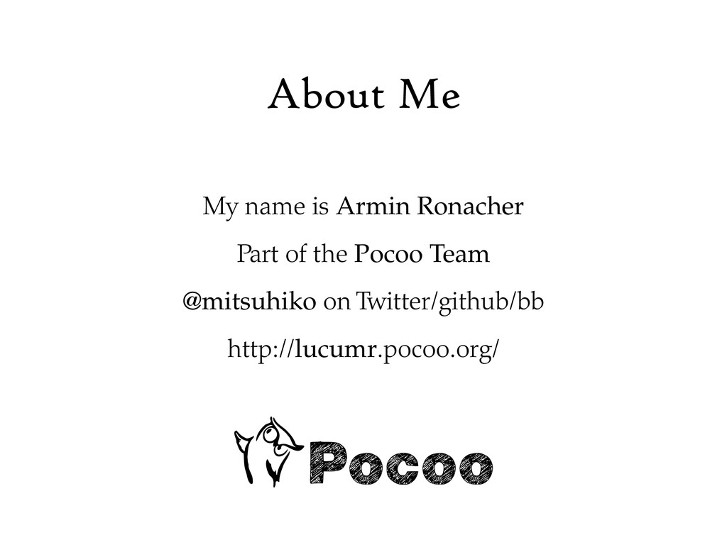 About Me My name is Armin Ronacher Part of the ...