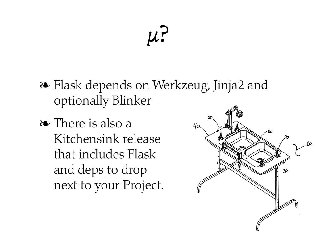 µ? ❧ Flask depends on Werkzeug, Jinja2 and opti...