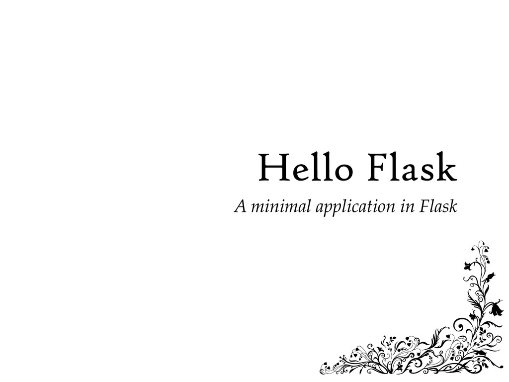 Hello Flask A minimal application in Flask