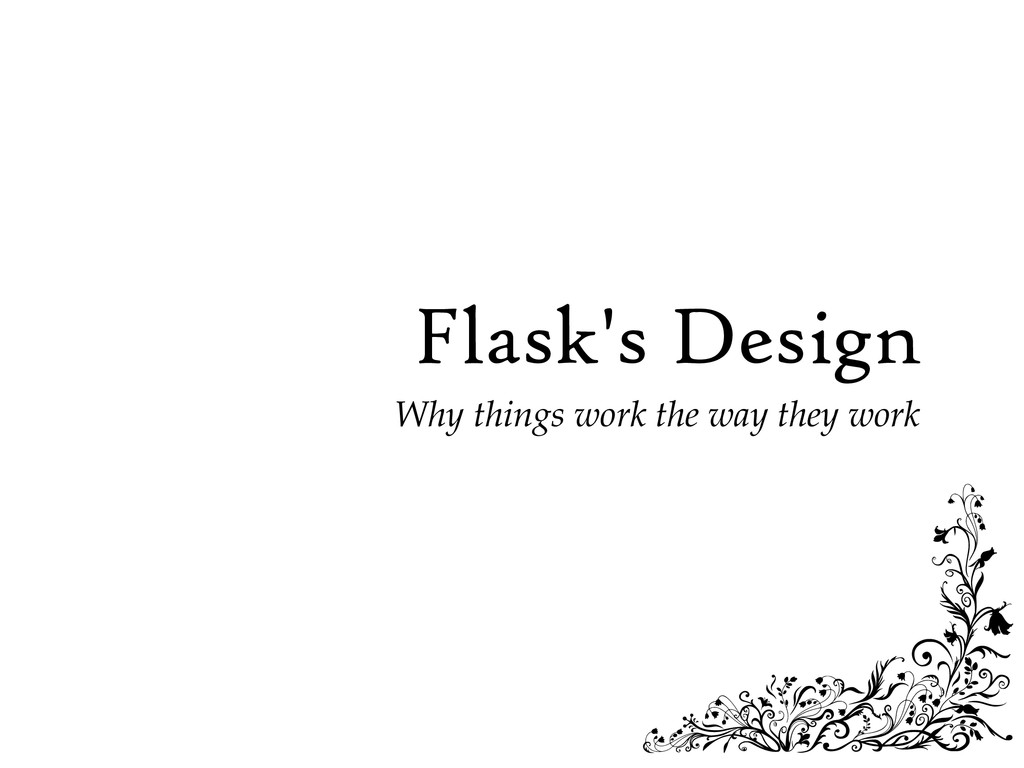 Flask's Design Why things work the way they work