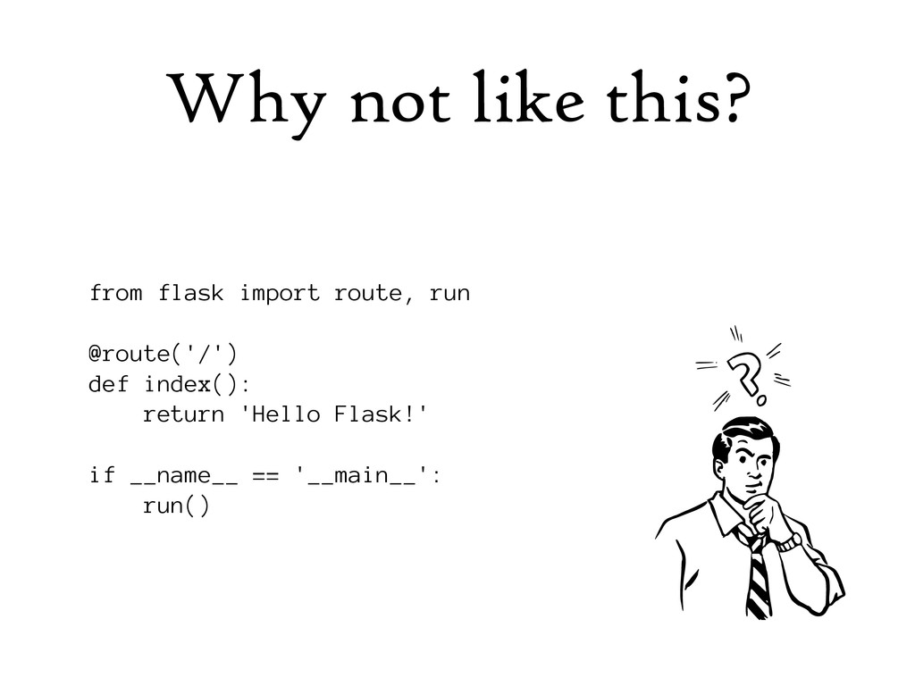 Why not like this? from flask import route, run...