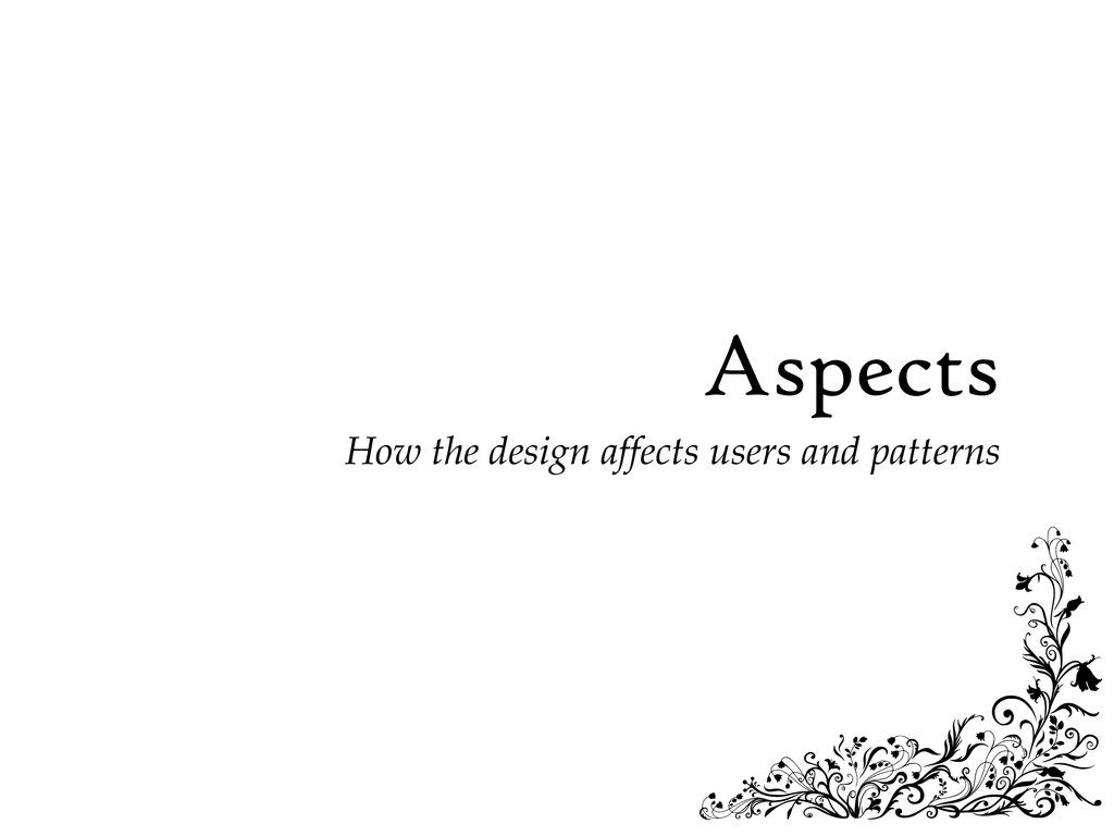Aspects How the design affects users and patter...