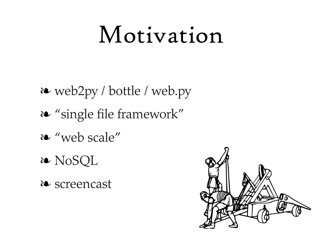 """Motivation ❧ web2py / bottle / web.py ❧ """"single..."""