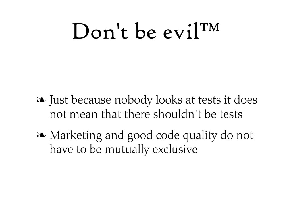 Don't be evil™ ❧ Just because nobody looks at t...