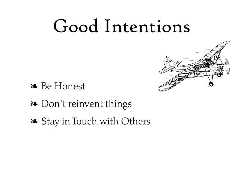 Good Intentions ❧ Be Honest ❧ Don't reinvent th...