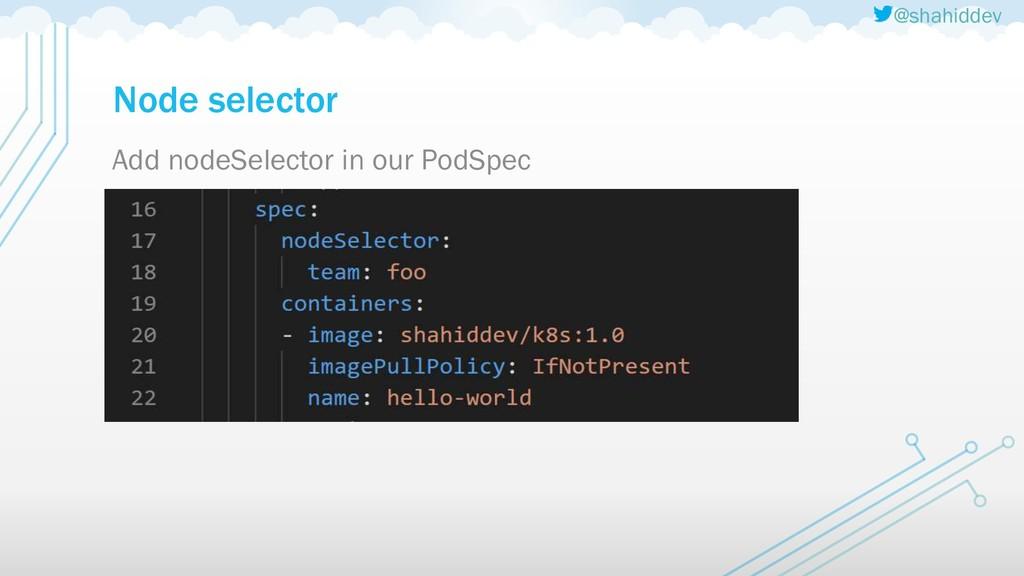 @shahiddev Node selector Add nodeSelector in ou...