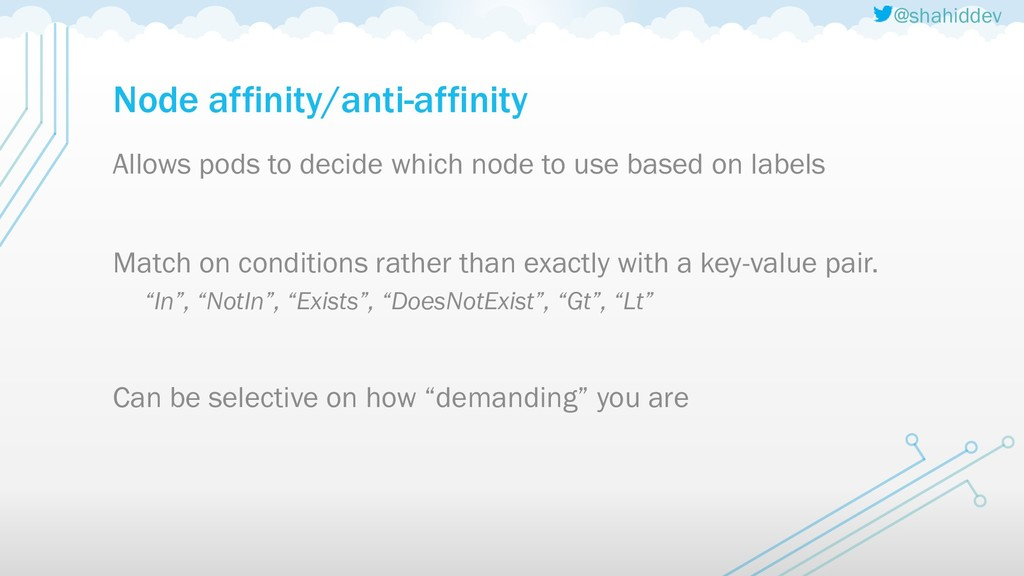 @shahiddev Node affinity/anti-affinity Allows p...