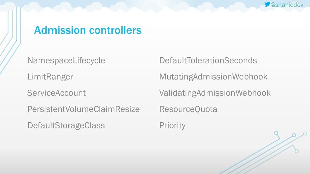 @shahiddev Admission controllers DefaultTolerat...