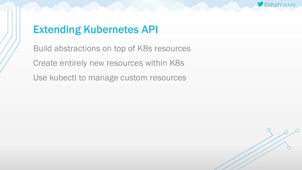 @shahiddev Extending Kubernetes API Build abstr...