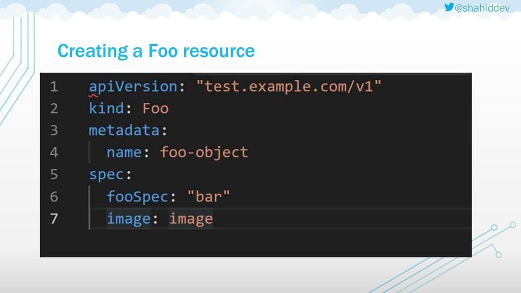 @shahiddev Creating a Foo resource