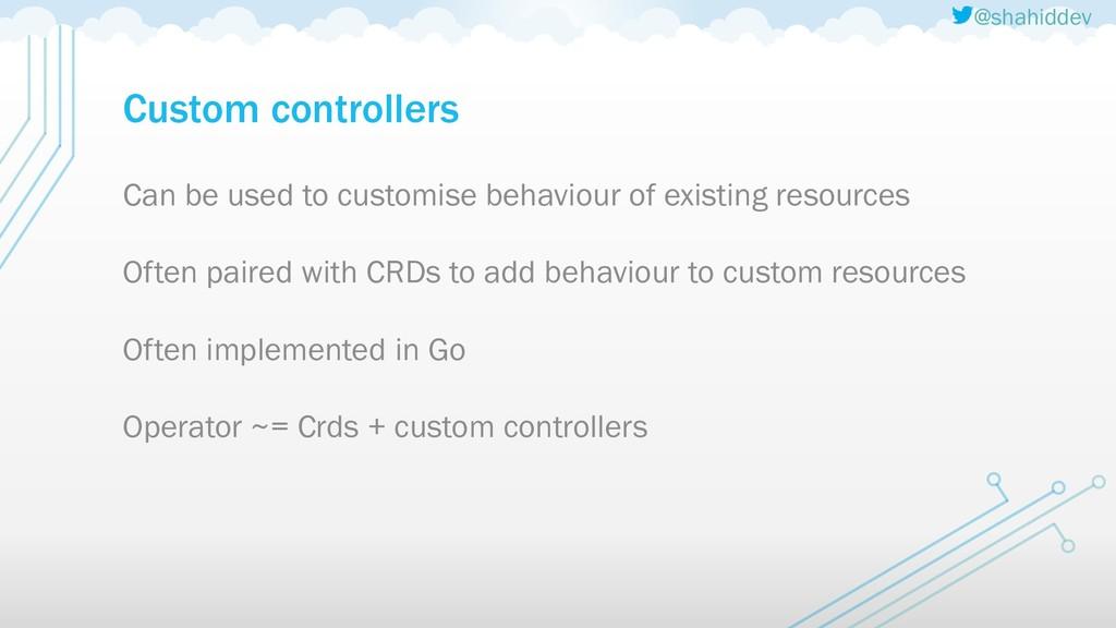 @shahiddev Custom controllers Can be used to cu...